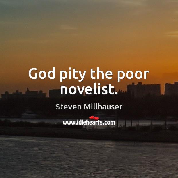 God pity the poor novelist. Image