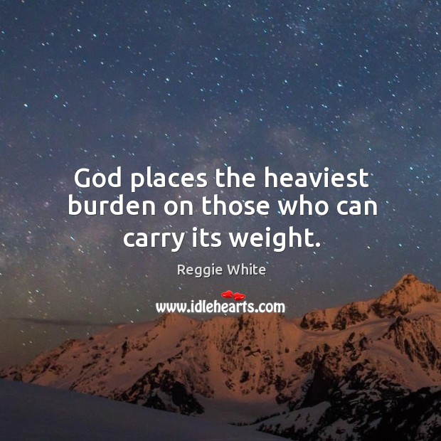 God places the heaviest burden on those who can carry its weight. Get Well Soon Quotes Image