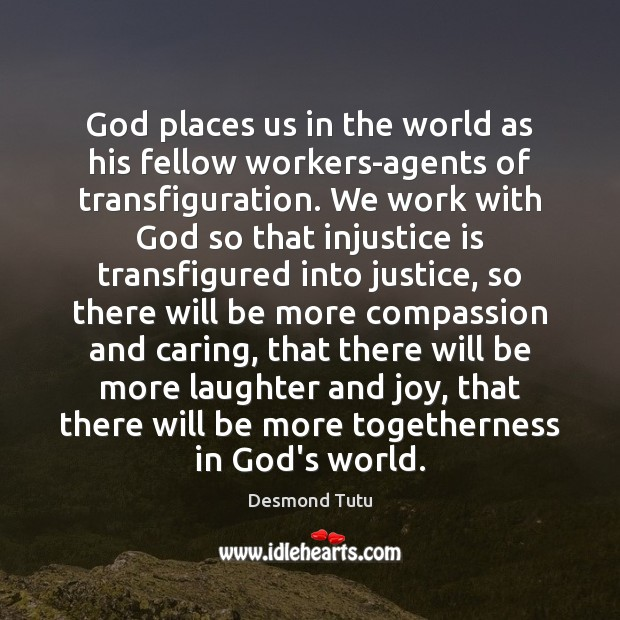 God places us in the world as his fellow workers-agents of transfiguration. Image
