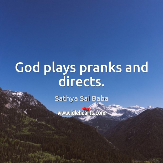 God plays pranks and directs. Image