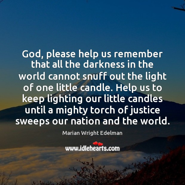 God, please help us remember that all the darkness in the world Marian Wright Edelman Picture Quote