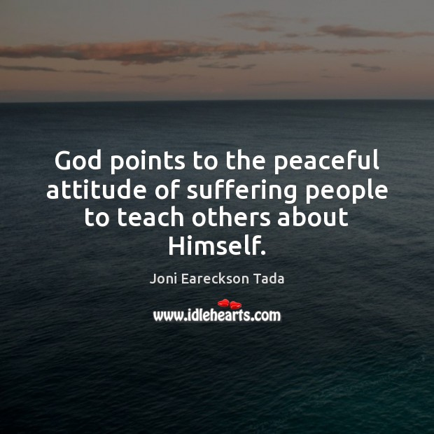Image, God points to the peaceful attitude of suffering people to teach others about Himself.