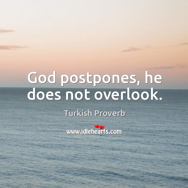 Image, God postpones, he does not overlook.