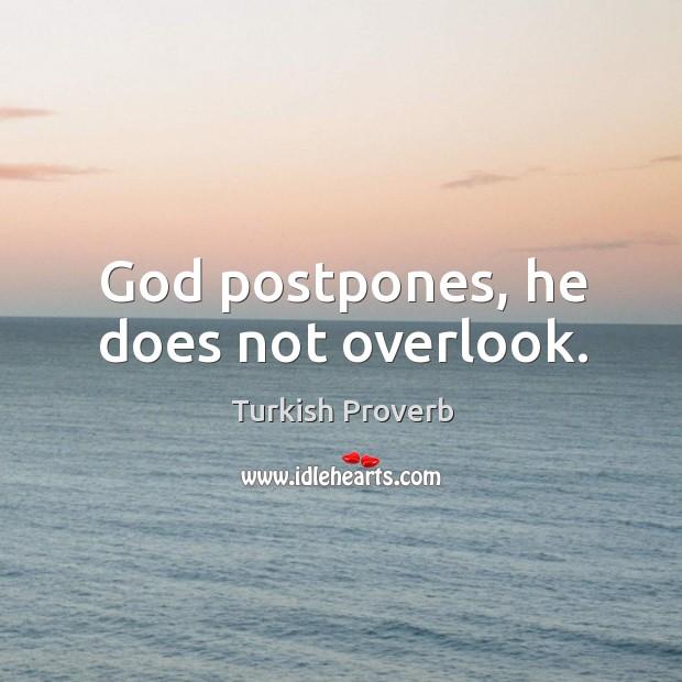 God postpones, he does not overlook. Turkish Proverbs Image