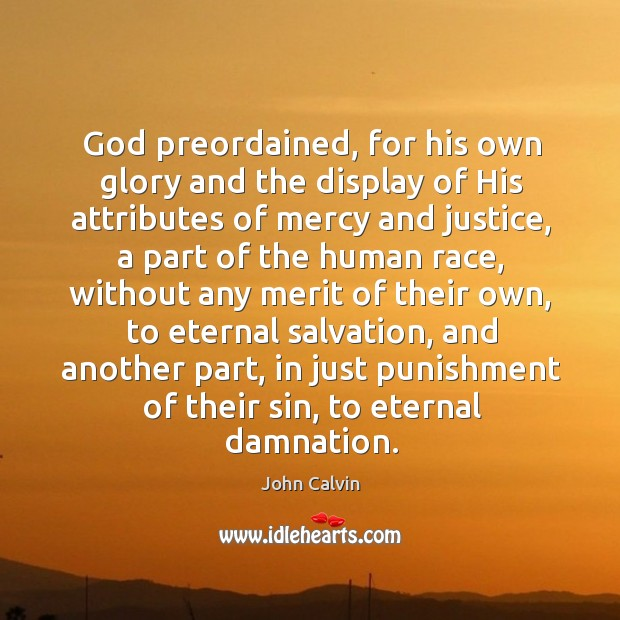 God preordained, for his own glory and the display of his attributes of mercy and justice Image