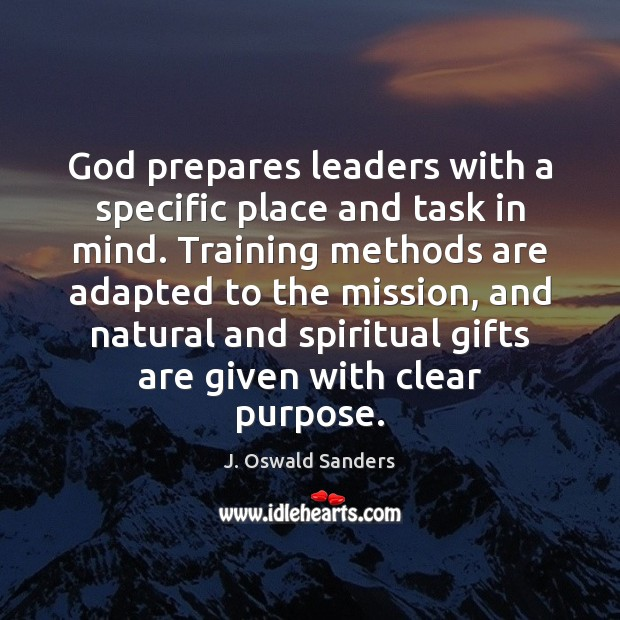 God prepares leaders with a specific place and task in mind. Training Image