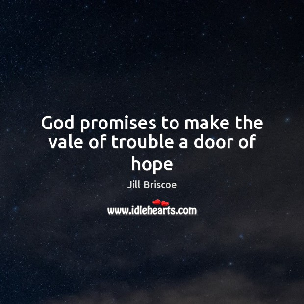God promises to make the vale of trouble a door of hope Image