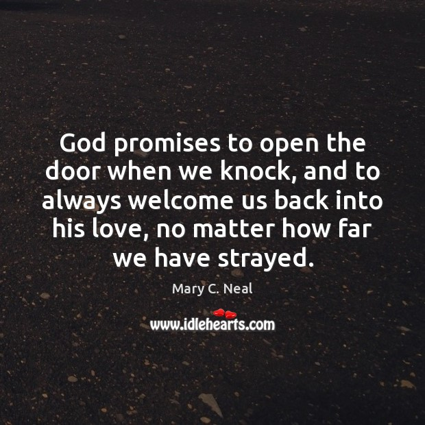 God promises to open the door when we knock, and to always Mary C. Neal Picture Quote