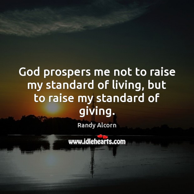 Image, God prospers me not to raise my standard of living, but to raise my standard of giving.