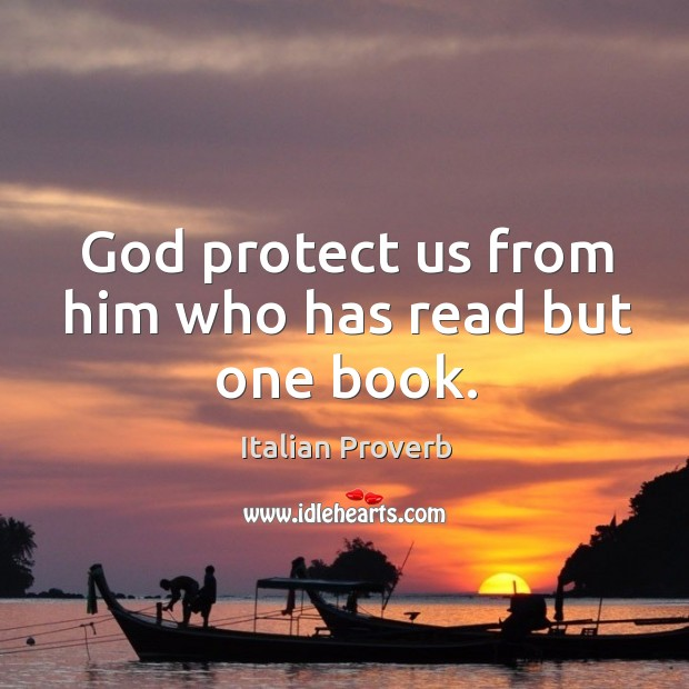 Image, God protect us from him who has read but one book.