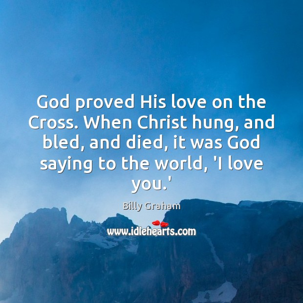 God proved His love on the Cross. When Christ hung, and bled, Image