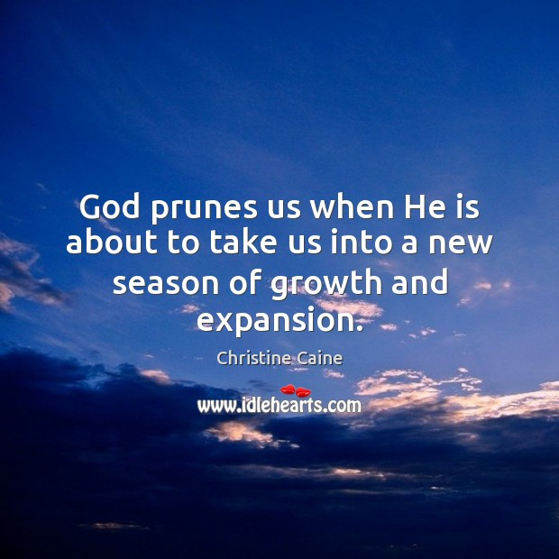 Image, God prunes us when He is about to take us into a new season of growth and expansion.