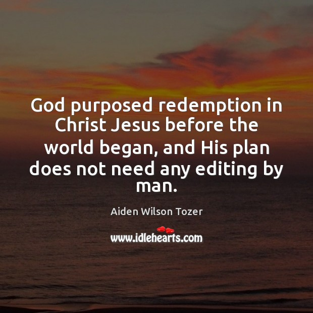 Image, God purposed redemption in Christ Jesus before the world began, and His