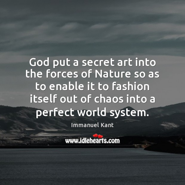 God put a secret art into the forces of Nature so as Secret Quotes Image