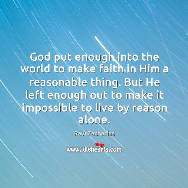 Image, God put enough into the world to make faith in Him a