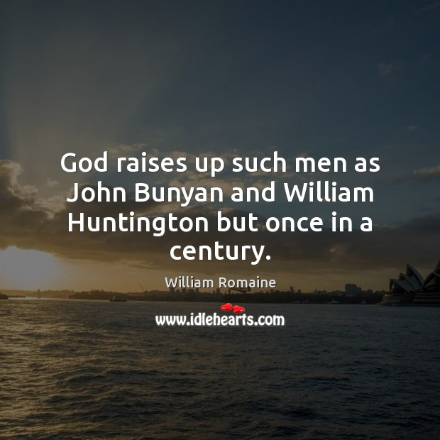 God raises up such men as John Bunyan and William Huntington but once in a century. Image