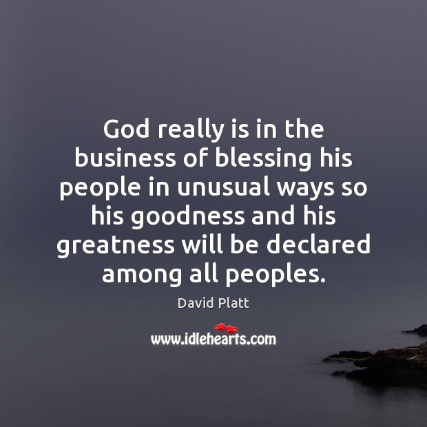 God really is in the business of blessing his people in unusual David Platt Picture Quote