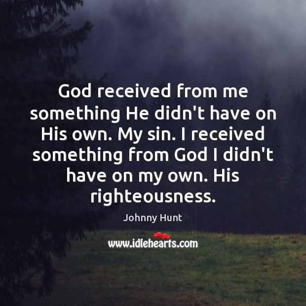 Johnny Hunt Picture Quote image saying: God received from me something He didn't have on His own. My