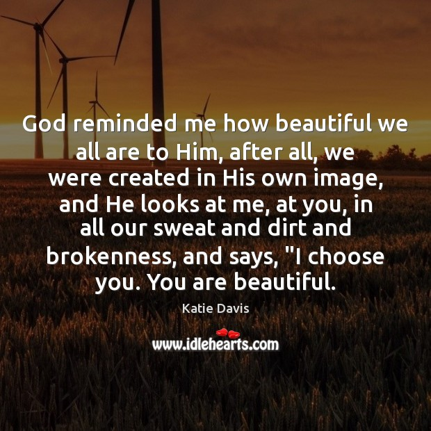 God reminded me how beautiful we all are to Him, after all, You're Beautiful Quotes Image