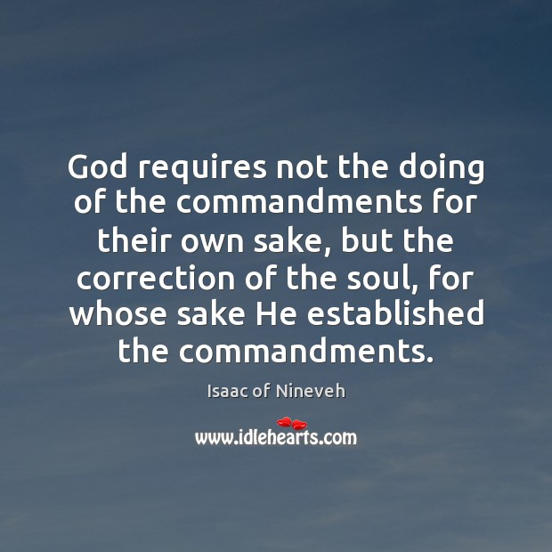 God requires not the doing of the commandments for their own sake, Isaac of Nineveh Picture Quote