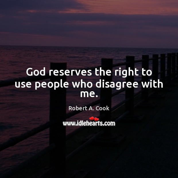 God reserves the right to use people who disagree with me. Image