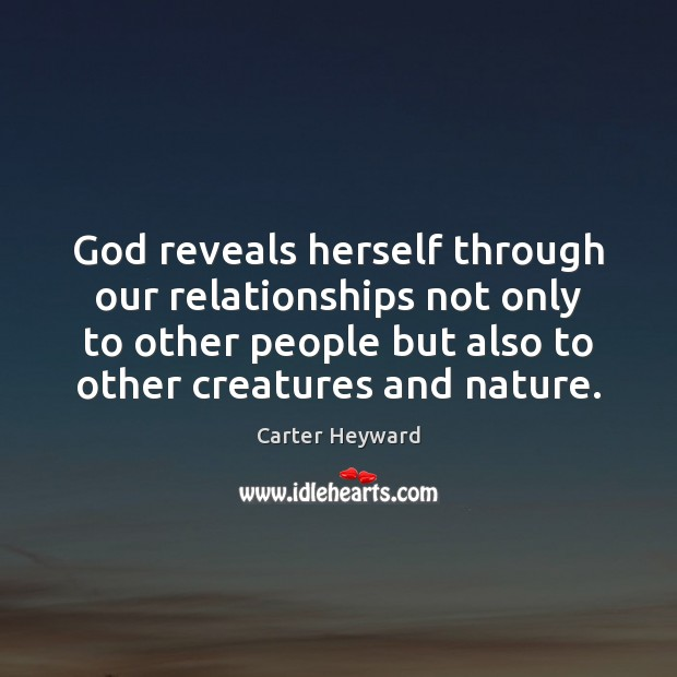 God reveals herself through our relationships not only to other people but Carter Heyward Picture Quote