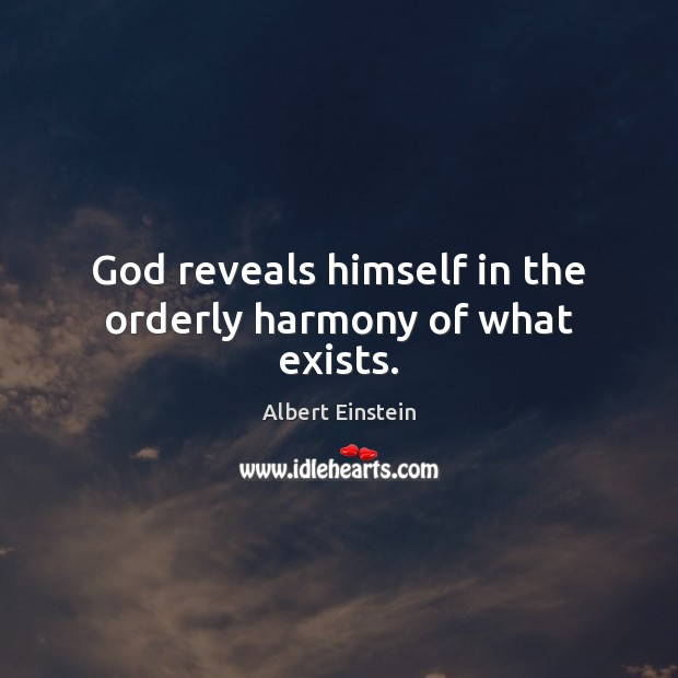 Image, God reveals himself in the orderly harmony of what exists.