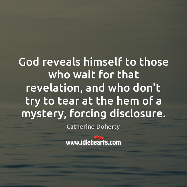 God reveals himself to those who wait for that revelation, and who Image