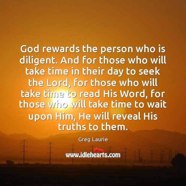 God rewards the person who is diligent. And for those who will Greg Laurie Picture Quote