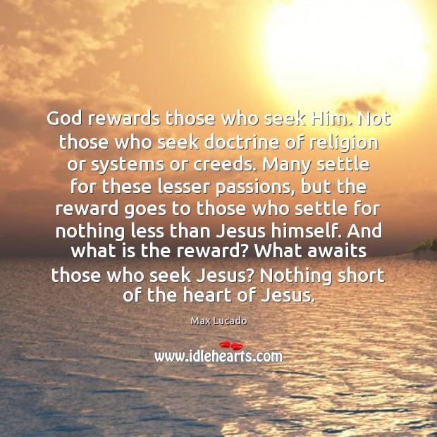 Image, God rewards those who seek Him. Not those who seek doctrine of