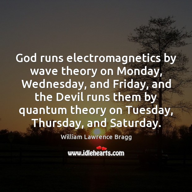 Image, God runs electromagnetics by wave theory on Monday, Wednesday, and Friday, and