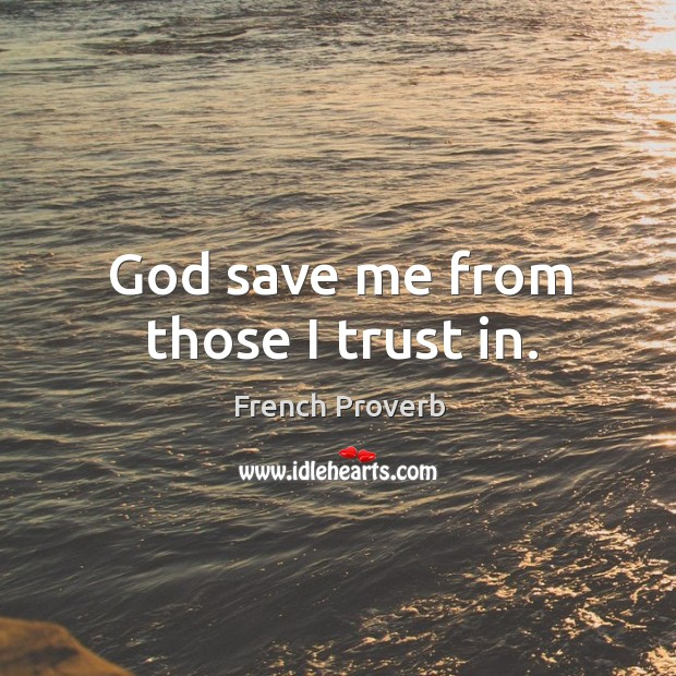 Image, God save me from those I trust in.