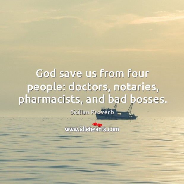 Image, God save us from four people: doctors, notaries, pharmacists, and bad bosses.