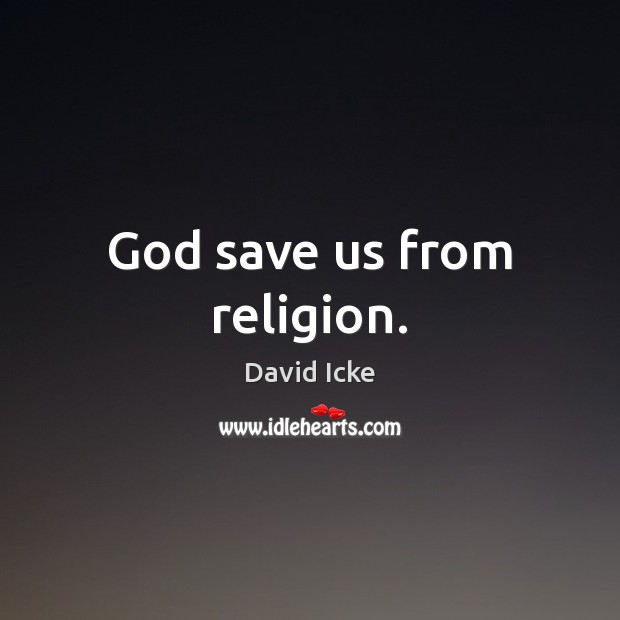 God save us from religion. Image