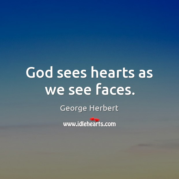 God sees hearts as we see faces. Image
