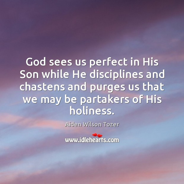 Image, God sees us perfect in His Son while He disciplines and chastens
