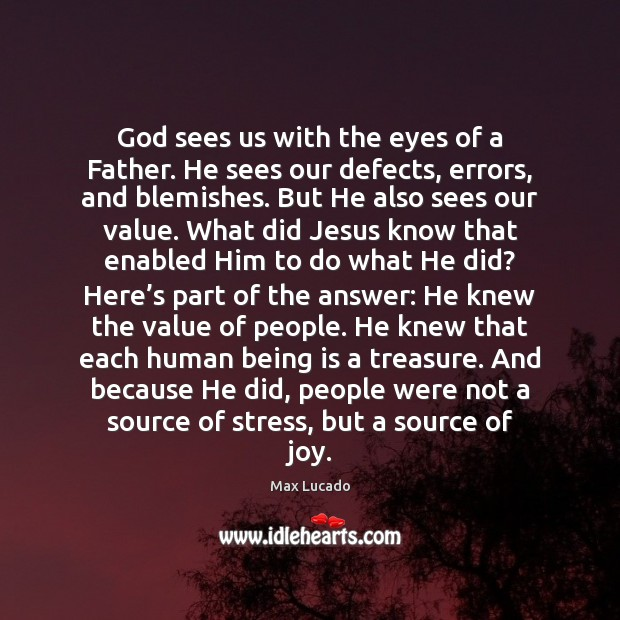 God sees us with the eyes of a Father. He sees our Image