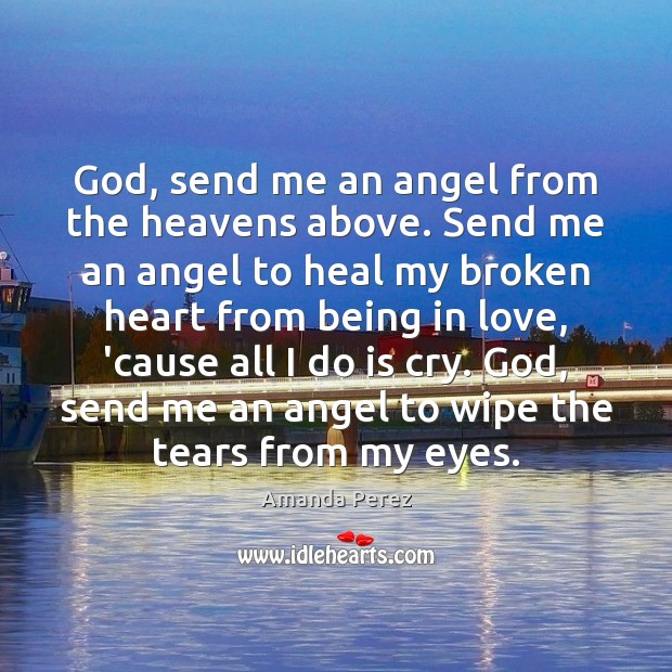 God, send me an angel from the heavens above. Send me an Broken Heart Quotes Image