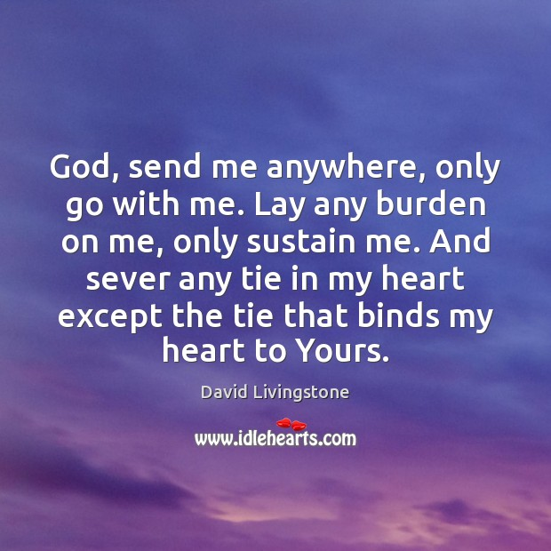 God, send me anywhere, only go with me. Lay any burden on Image