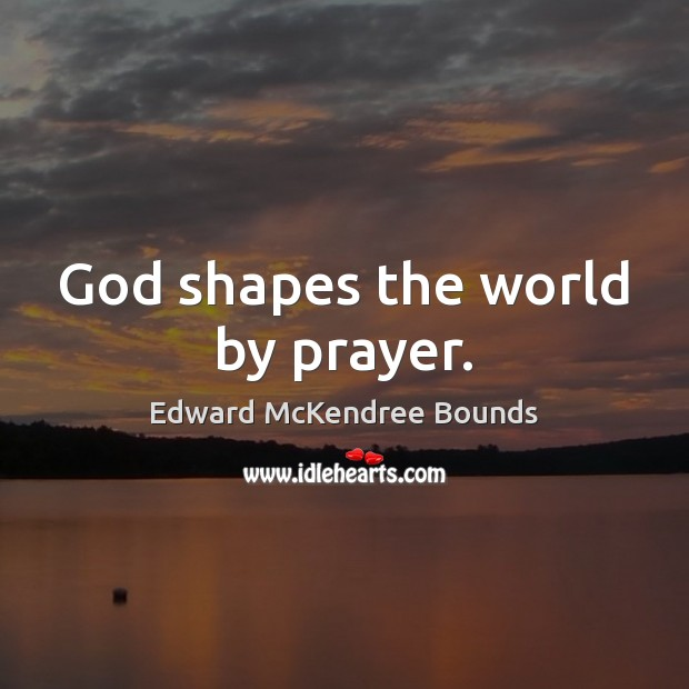Image, God shapes the world by prayer.