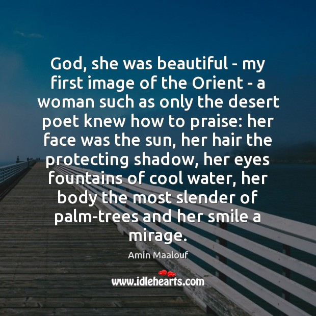 God, she was beautiful – my first image of the Orient – Amin Maalouf Picture Quote
