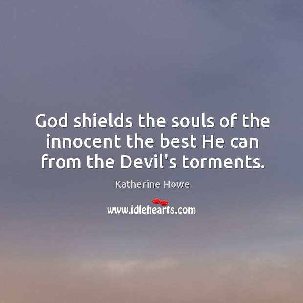 God shields the souls of the innocent the best He can from the Devil's torments. Image