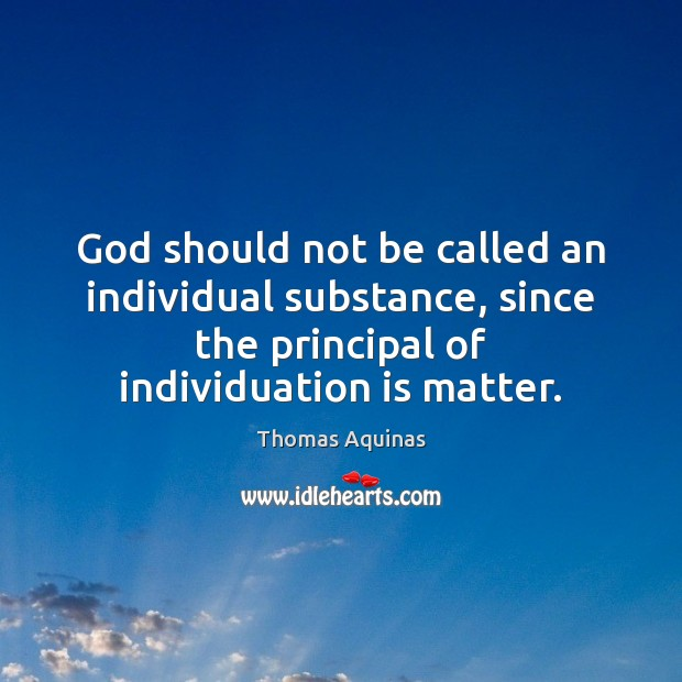 God should not be called an individual substance, since the principal of Image