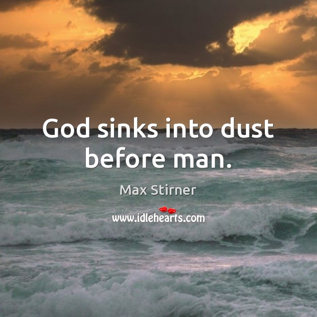 God sinks into dust before man. Image