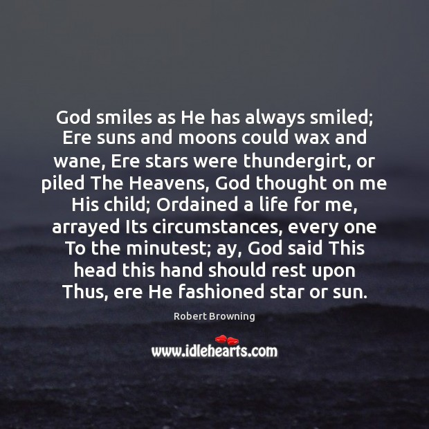 God smiles as He has always smiled; Ere suns and moons could Image
