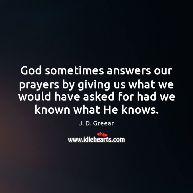 God sometimes answers our prayers by giving us what we would have J. D. Greear Picture Quote