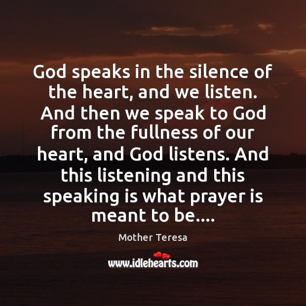 Image, God speaks in the silence of the heart, and we listen. And