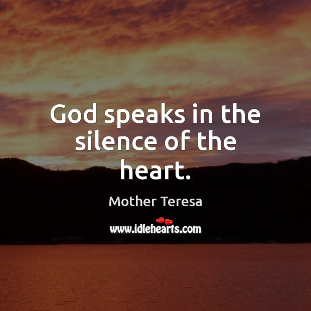 Image, God speaks in the silence of the heart.