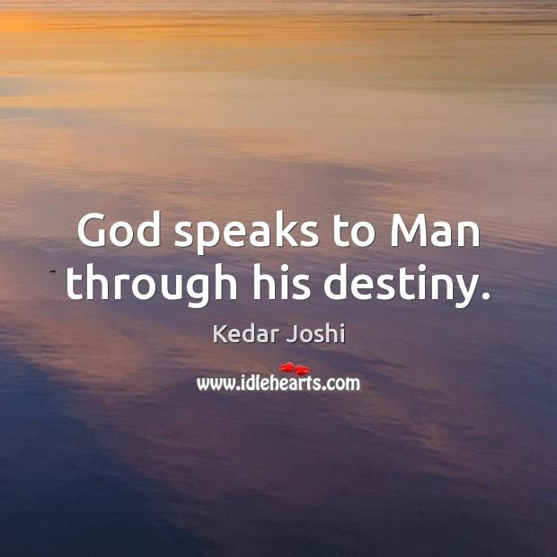 God speaks to Man through his destiny. Kedar Joshi Picture Quote