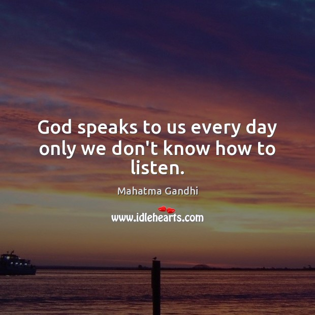 Image, God speaks to us every day only we don't know how to listen.